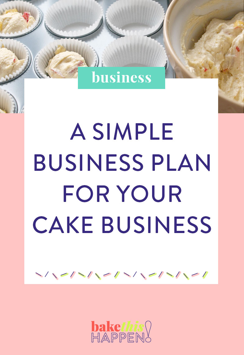 Bake This Happen — CREATE A SIMPLE BUSINESS PLAN FOR YOUR