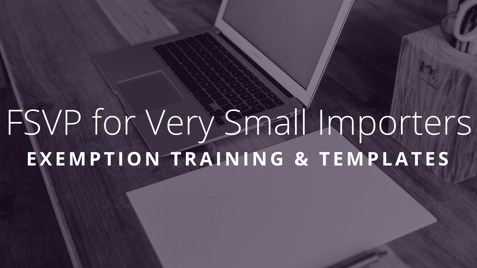 """Get Started - Did you know that """"Very Small Importers"""" are provided modified requirements to comply with the FSVP regulations? Contact us about our training and template package to hit the ground running."""