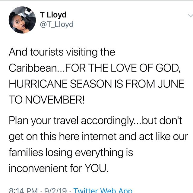 #HurricaneDorian - I really don't like that I have to repeat myself every time disaster strikes the Caribbean. But after seeing comments of tourists complaining that their vacations will be ruined or that THEY'VE been inconvenienced, I'M SICK OF IT. . Go vet some of the fundraising efforts, select one you're most comfortable with, and please donate. 🇧🇸