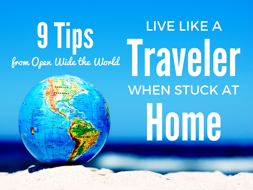 We can't all travel all the time. But we can keep the traveler's spirit alive, even when stuck at home. Here are our top nine tips for feeding wanderlust when we're not on the move. #travel #openwidetheworld