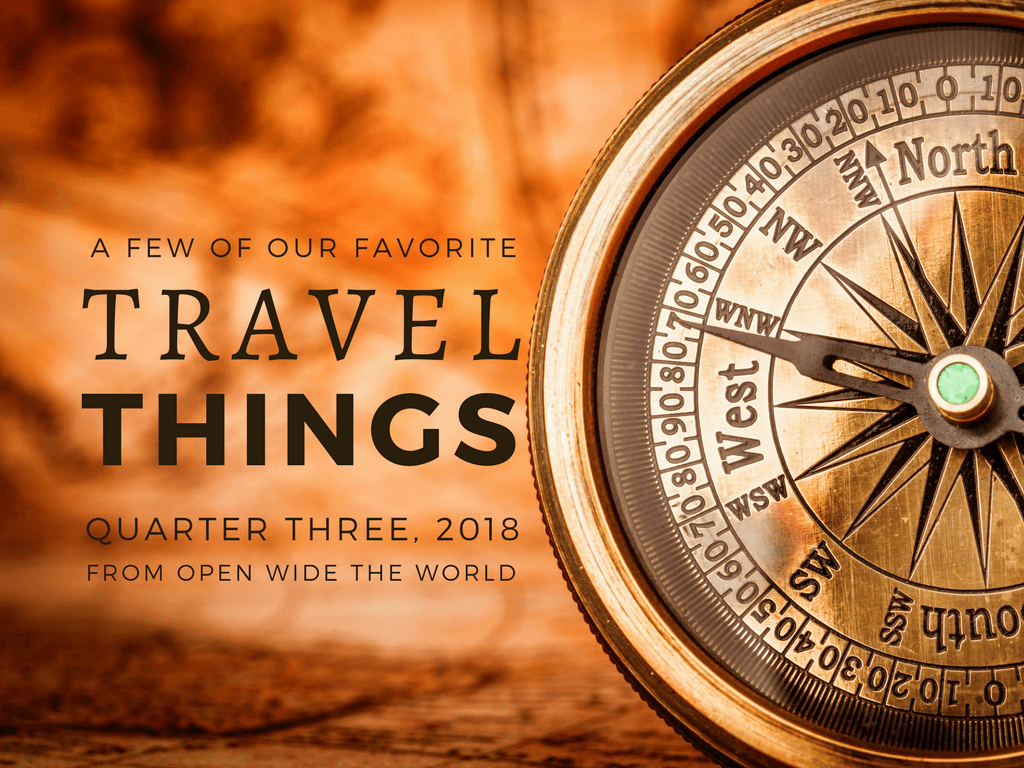 2018 continues to be an amazing year of travel and discovery. Check out some of our favorite finds from the year's third quarter. Then tell us some of yours, too! #travel #openwidetheworld