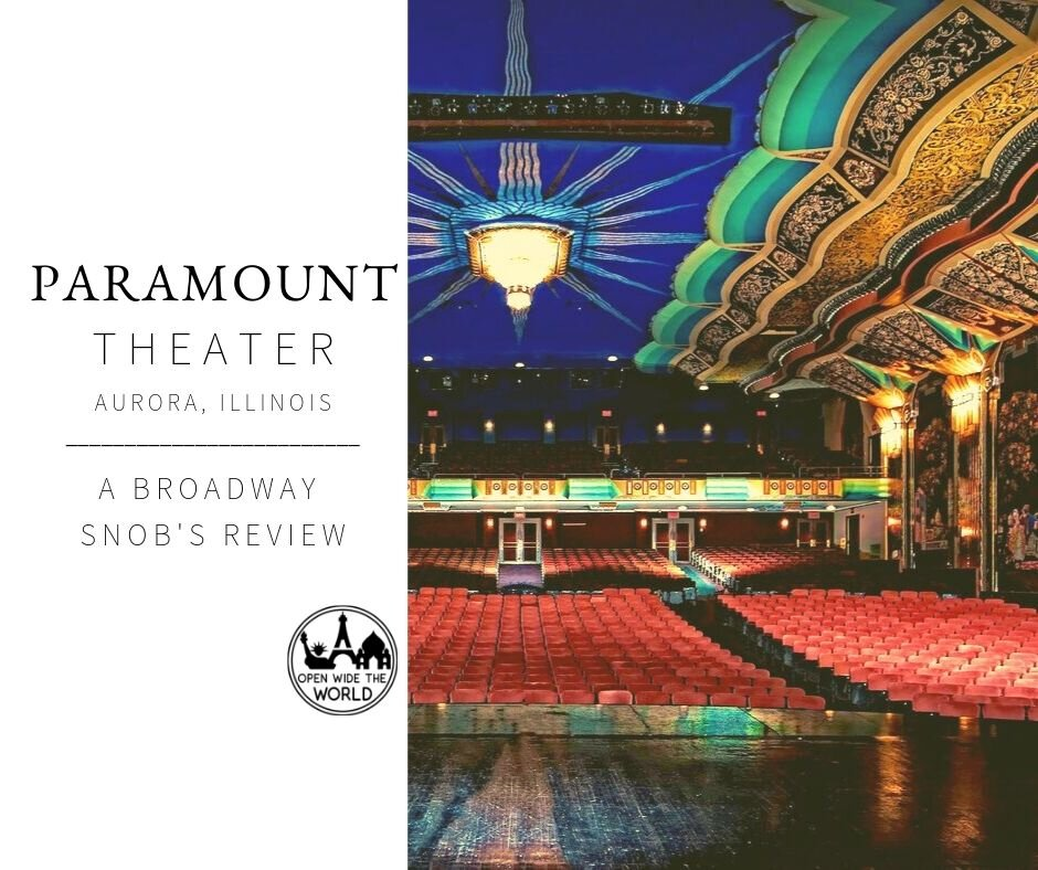Paramount Theatre in Aurora, Illinois. Local community theater or Broadway caliber productions? Follow along as this former New York resident and professed Broadway snob takes in Broadway series shows at this theater, an hour outside of Chicago. #paramount #openwidetheworld
