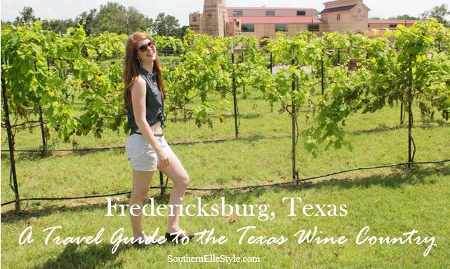 Fredericksburg Travel Guide | Wine Country | Dallas Fashion Blogger | Southern Elle Style