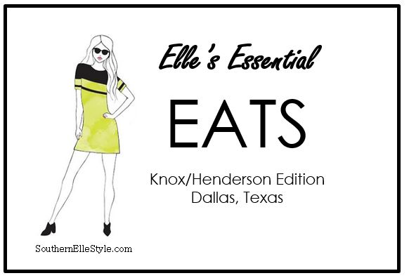 Where to eat near Knox/Henderson, Dallas, Texas | Southern Elle Style | Elle's Essential Eats | Dallas Fashion Blogger