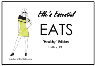 healthy places to eat in dallas, elle's essential eats, where to eat in dallas, dallas blogger, southern elle style