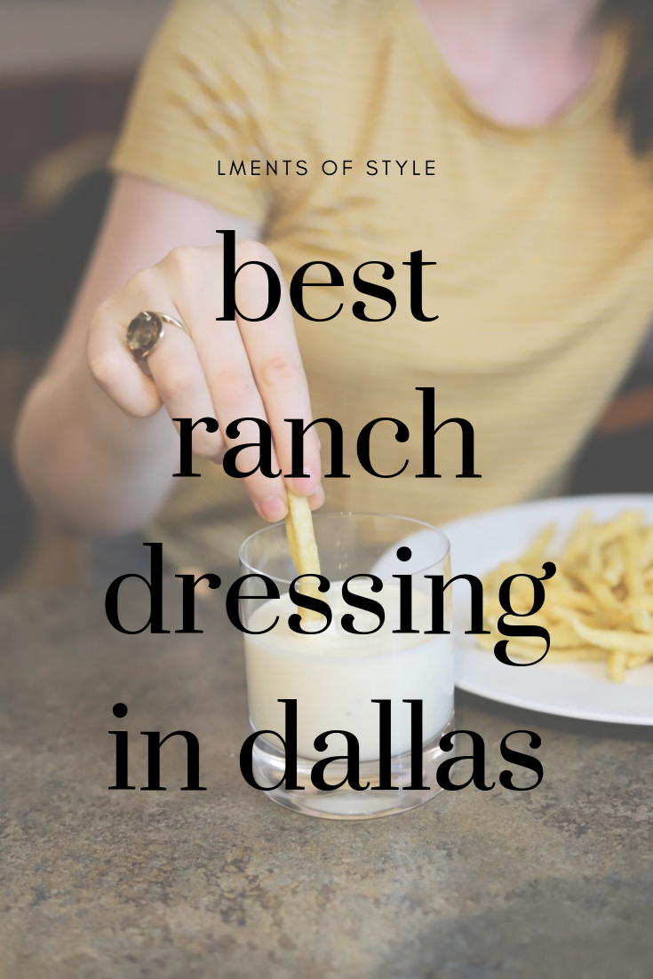 best ranch dressing in dallas, dallas foodie, french fries, lments of style, ellemulenos, condiments, rodeo goat, pie tap, texas roadhouse, snuffer's,, zalat, buffalo wild wings, chuys, bolthouse, slims, whataburger