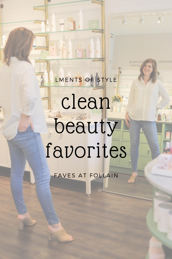 follain favorites, what to buy at follain, clean beauty, nontoxic skincare, green beauty, makeup, cruelty free, lments of style, ellemulenos, dallas store, clean consultation
