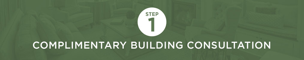 Step 1 - Complimentary building consultation