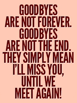 goodbyes-are-not-forever-goodbyes-are-not-the-end-they-simply-mean-i-will-miss-you-until-we-meet-again-love-quotes