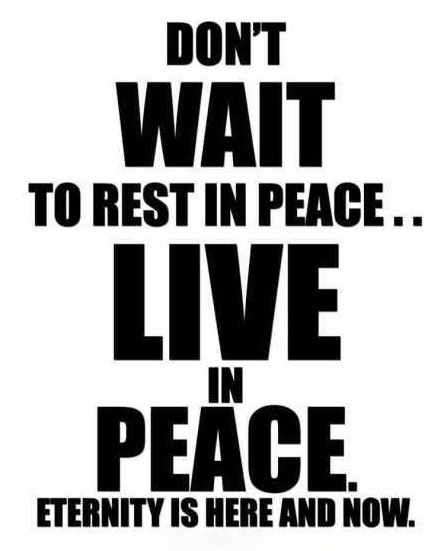 dont-wait-to-rest-in-peace-live-in-peace-eternity-is-here-and-now-myhealthysmoke-YOuBs.jpg