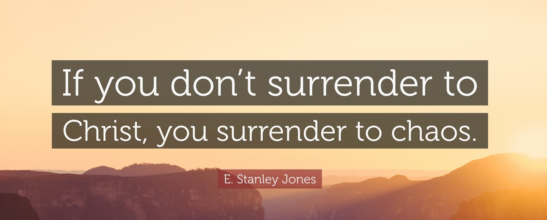972246-E-Stanley-Jones-Quote-If-you-don-t-surrender-to-Christ-you.jpg