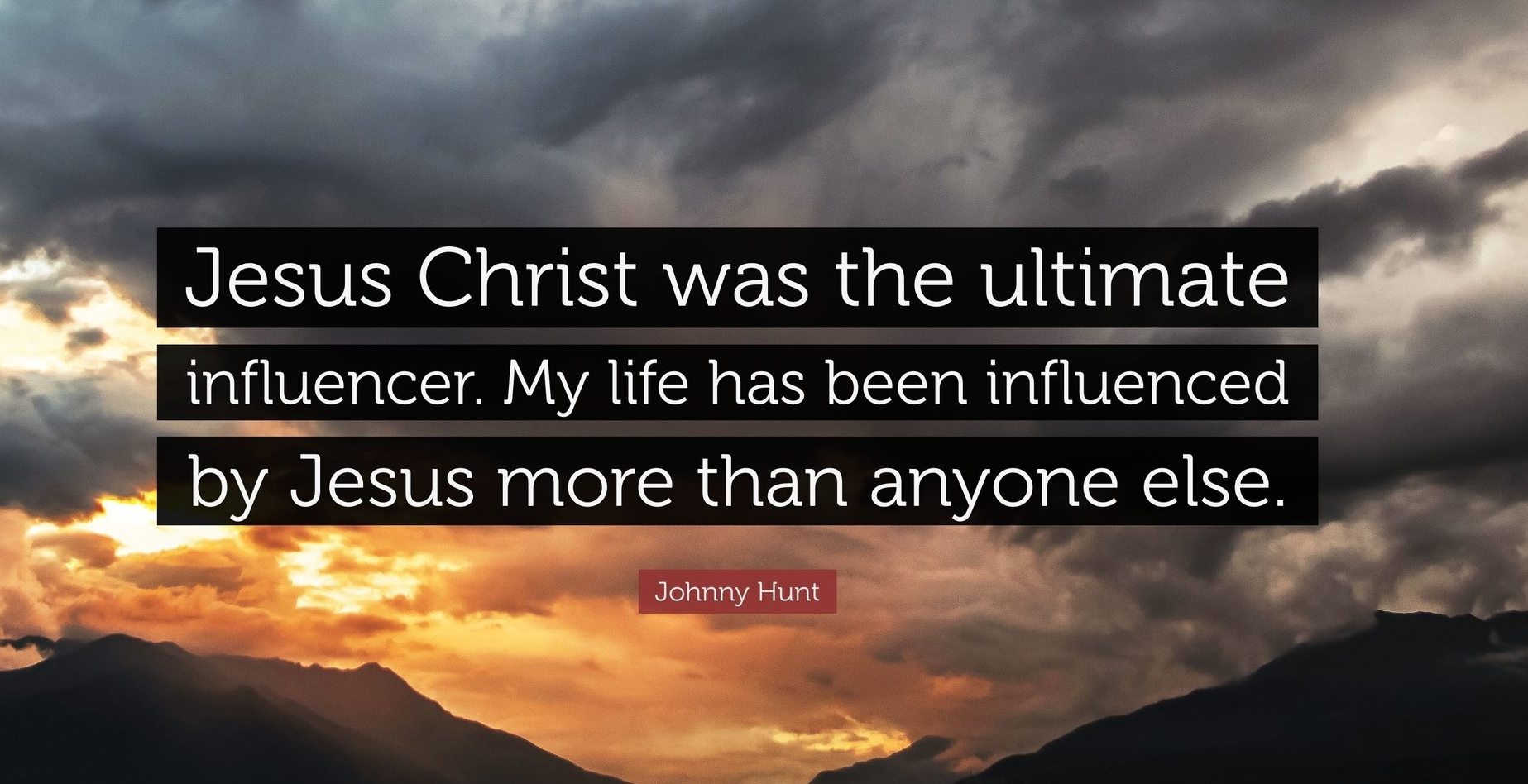 4434866-Johnny-Hunt-Quote-Jesus-Christ-was-the-ultimate-influencer-My-life.jpg