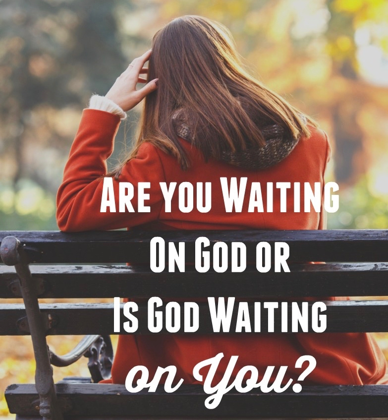 Are-you-Waiting-on-God-or-is-God-waiting-on-You.jpg
