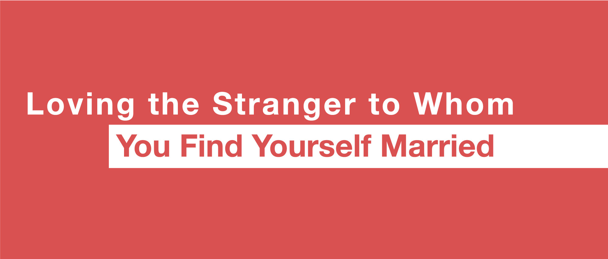 loving-the-stranger-to-whom-you-find-yourself-married.jpg