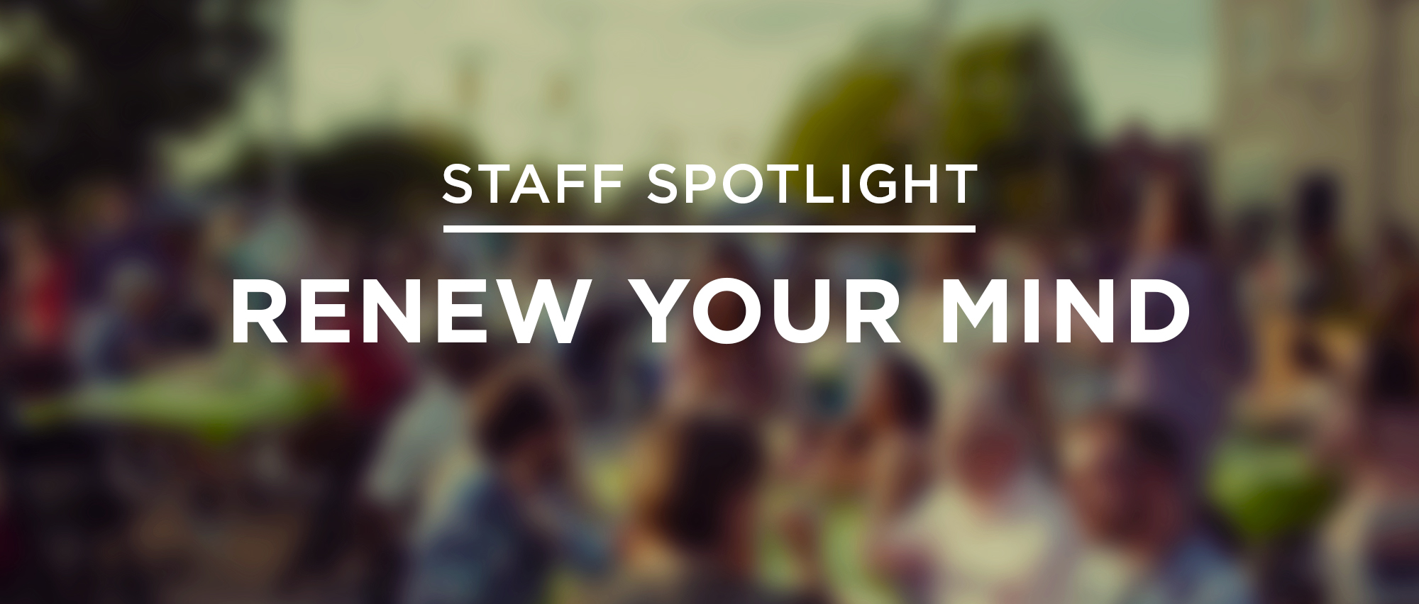 staff-spotlight-renew-your-mind.jpg