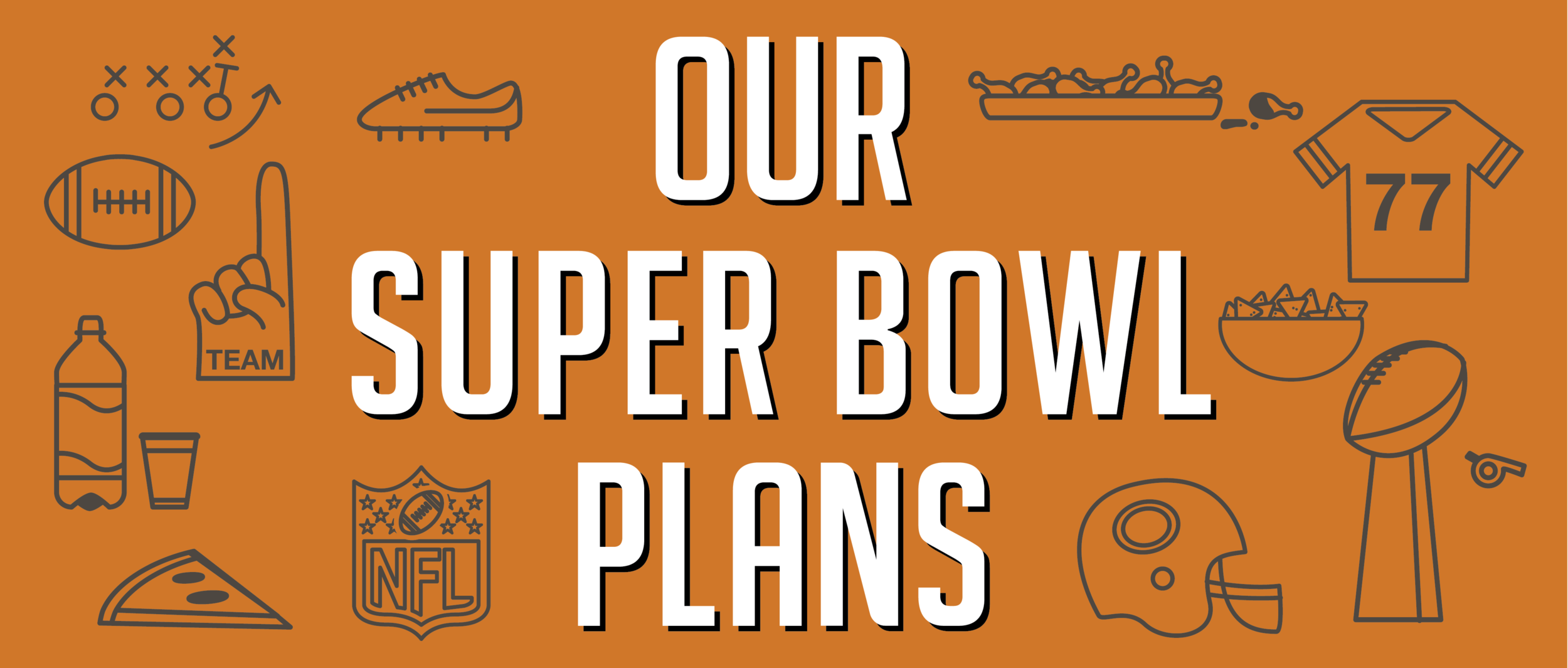 Our Super Bowl Plans-01.png