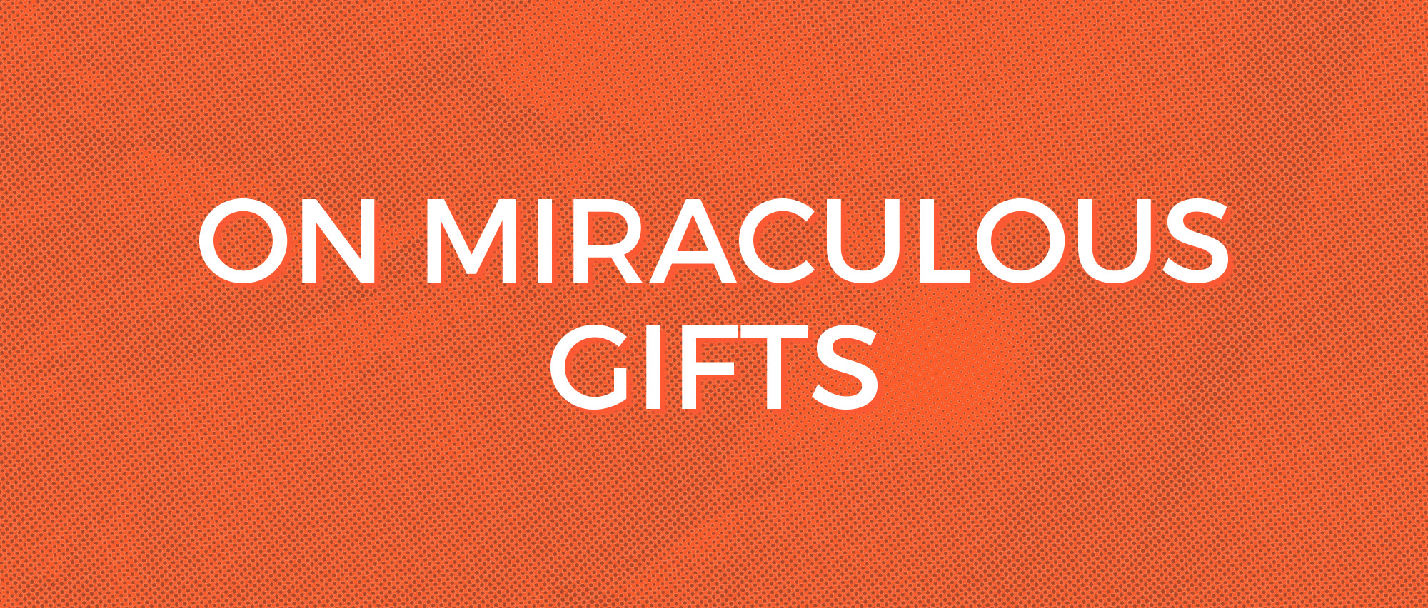 On Miraculous Gifts.jpg