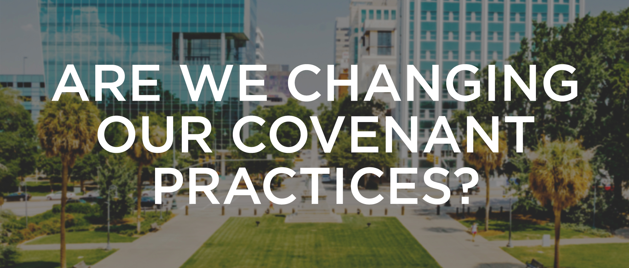 Are We Changing Our Covenant Practices.jpg