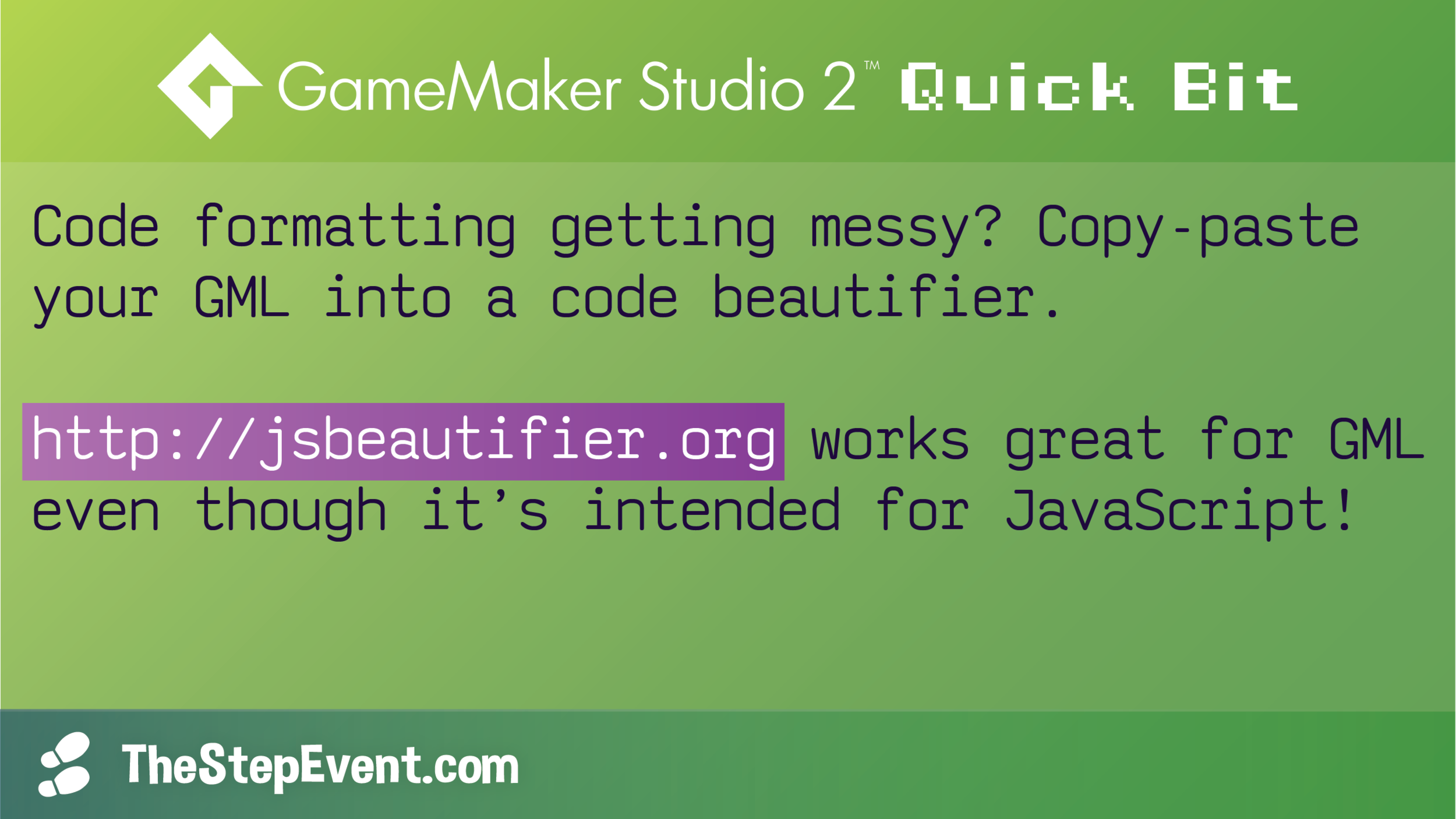Code formatting getting messy? Copy-paste your GML into a code beautifier (linter).