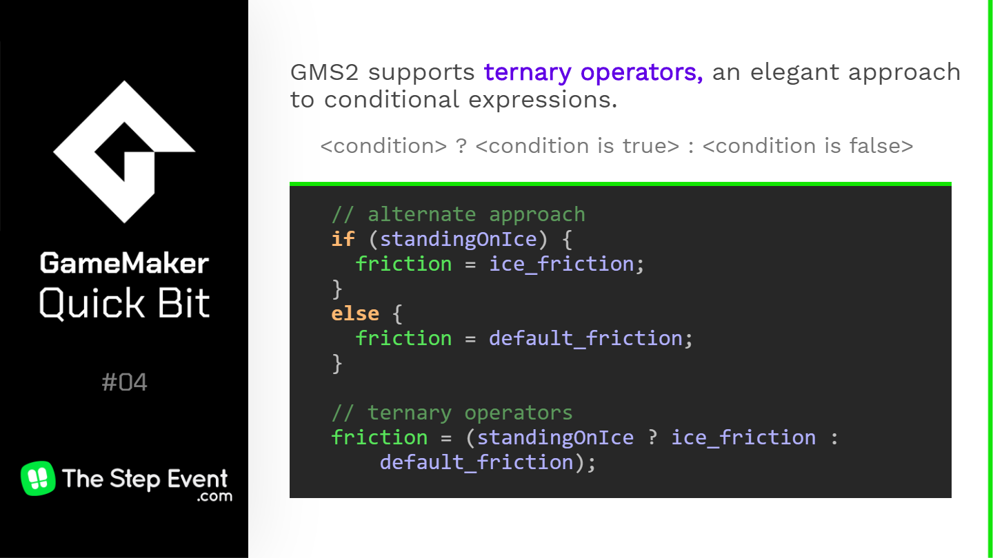 GMS2 supports ternary operators, an elegant approach to conditional expressions.