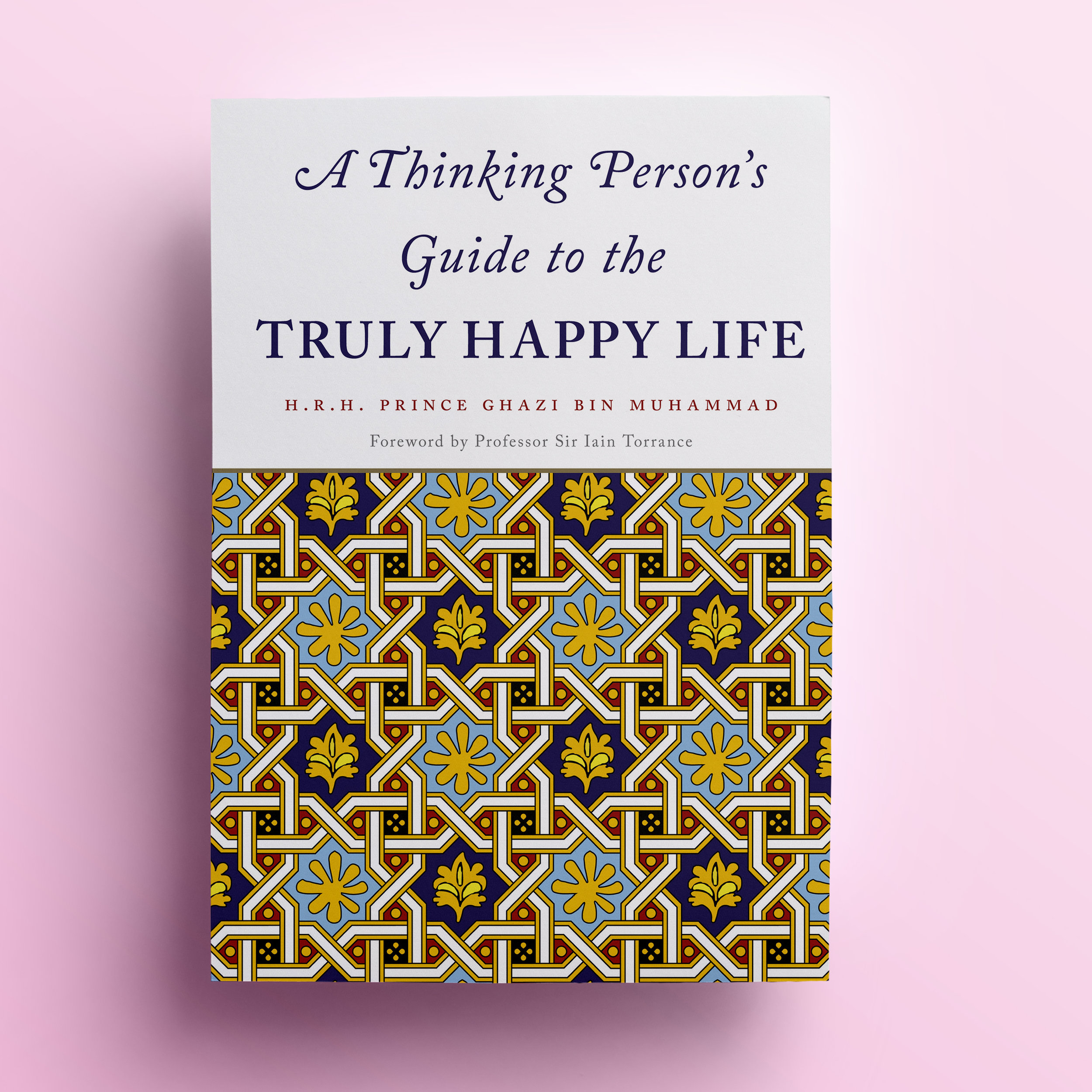July 2019 - A Thinking Person's Guide to the Truly Happy Life by H.R.H Prince Ghazi Bin MuhammadRead Discussions