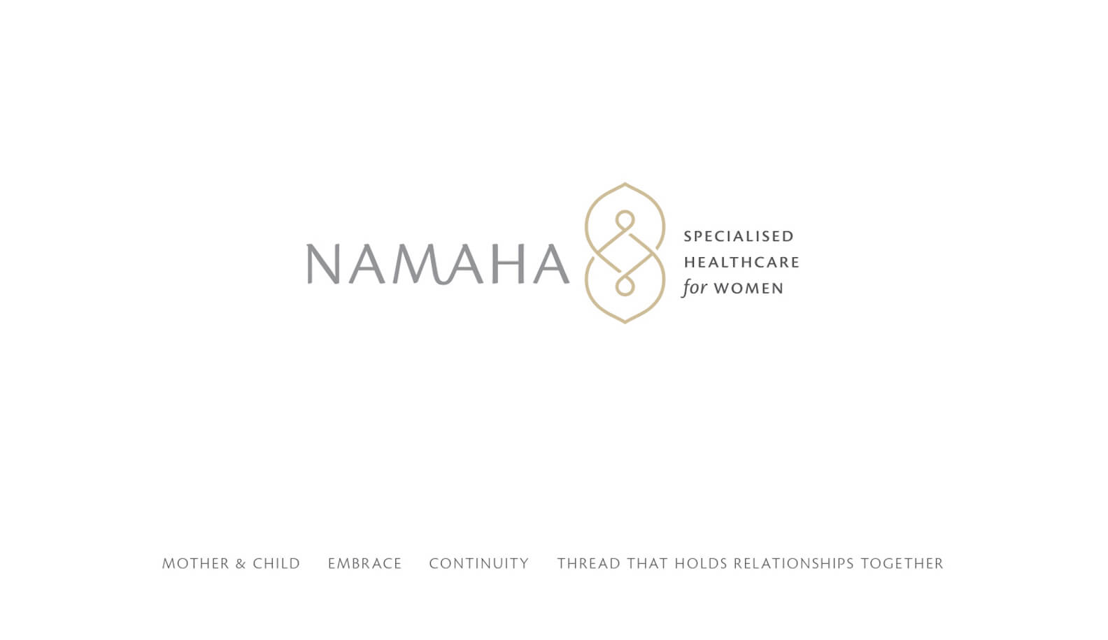 - The Namaha mark, composed of two intertwined forms, symbolises the thread of continuity: mother and child, connections and relationships, life and birth. The umbilical-cord ligature between M and A spell Ma, alluding to not only motherhood in its literal sense, but also the idea of protection, trust, care and being nurtured. The colour palette is trustworthy, soothing and connotes mother earth, the universal nurturer and giver of life.