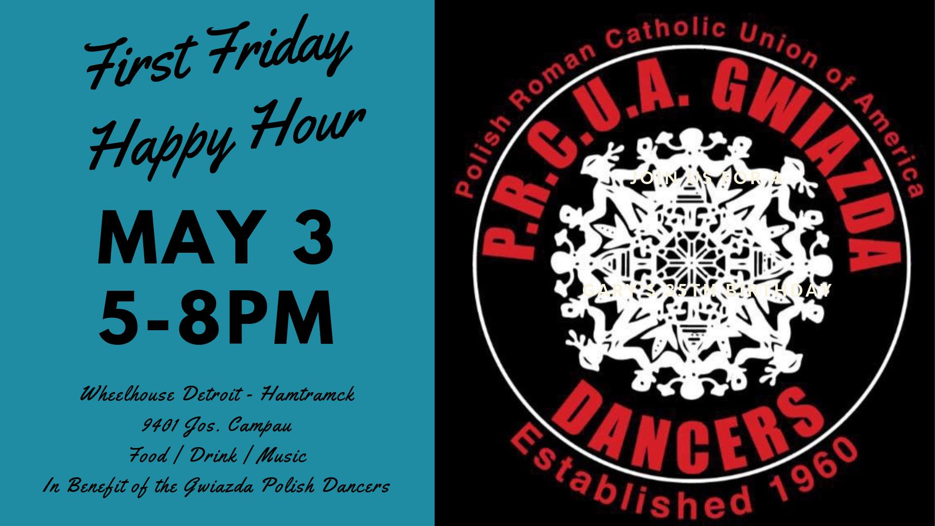 Join us for our May First Friday Happy Hour! In support of the  Gwiazda Polish Dancers  and featuring food from Srodek's and Evaline Street Food Co.  Next Up: June 7, Kelli's B-Day!