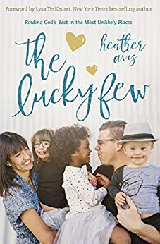 The Lucky FewBy Heather Avis - As the mother of three adopted children - two with Down syndrome - Heather Avis has learned that it's truly the lucky few who get to live a life like hers, who actually recognize that God's plans are best, even when they seem so radically different from the plans we have for ourselves.