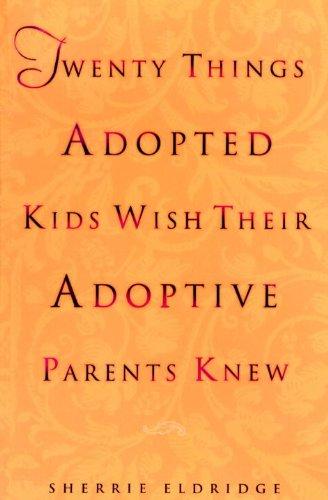 Twenty Things Adopted Kids Wish Their Adoptive Parents KnewBy Sherrie Eldridge -