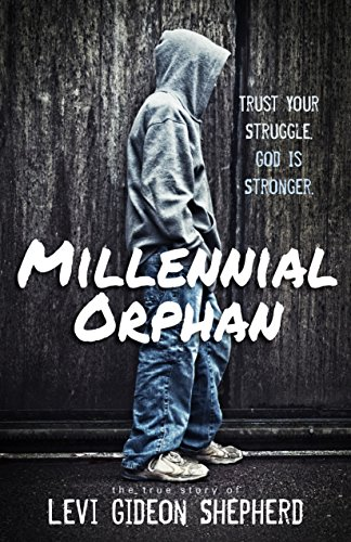 Millennial Orphan: Trust Your Struggle. God Is StrongerBy Levi Gideon Shepherd - For the memoir loving reader who wants to hear from a former foster youth (Christian perspective)