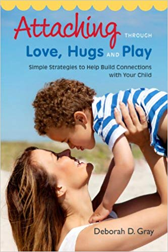 Attaching Through Love, Hugs and PlayBy Deborah Gray - Capturing the warmth and fun of forming close relationships with children, this book offers simple advice to parents of children who find it difficult to attach and bond - whether following adoption, divorce or other difficult experiences.