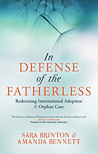 In Defense of the FatherlessBy Sara Brinton and Amanda Bennett - Using their own experience in the adoption industry the authors ask the difficult questions. In Defense of the Fatherless will challenge you, inform you and bring you to a deeper understanding of the issues faced around international adoption.