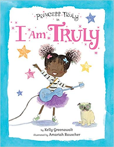 Princess Truly in I Am TrulyBy Kelly Greenawalt - Brimming with warmth and color, Princess Truly's rhythmic rhyming adventures are a celebration of individuality, girl power, and diversity. A perfect graduation gift, this heartfelt story is a reminder to young girls everywhere that they can achieve anything if they put their minds to it...and dream big!
