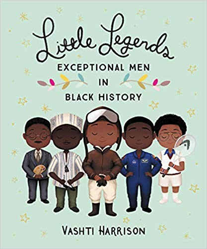 Little Legends: Exceptional Men in Black History By Vashti Harrison - Among these biographies, readers will find aviators and artists, politicians and pop stars, athletes and activists. The exceptional men featured include artist Aaron Douglas, civil rights leader John Lewis, dancer Alvin Ailey, filmmaker Oscar Micheaux, musician Prince, photographer Gordon Parks, tennis champion Arthur Ashe, and writer James Baldwin.The legends in this book span centuries and continents, but what they have in common is that each one has blazed a trail for generations to come.
