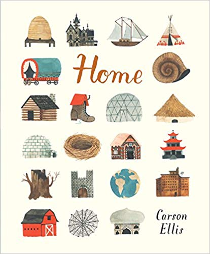 Home by: Carson Ellis - Home might be a house in the country, an apartment in the city, or even a shoe. Home may be on the road or the sea, in the realm of myth, or in the artist's own studio. A meditation on the concept of home and a visual treat that invites many return visits.