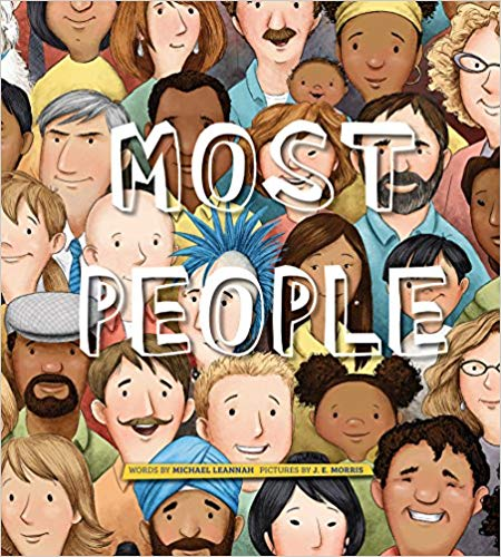 Most People by: Michael Leannah & Jennifer E. Morris - The world can be a scary place. Anxious adults want children to be aware of dangers, but shouldn't kids be aware of kindness too?