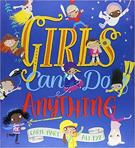 Girls Can Do Anything By Caryl Hart - Girls come in all different colors and sizes. They delight and amaze us. They're full of surprises.Girls can do anything they want to do.And if YOU are a girl . . . You can do these things too!