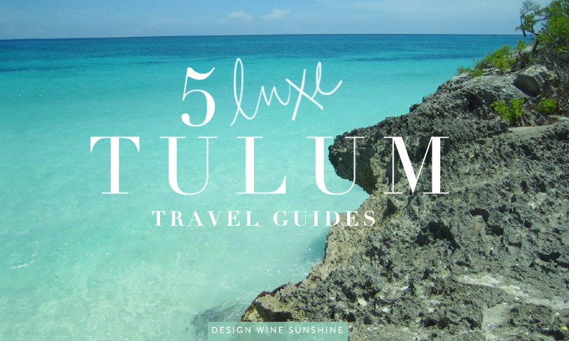5 Luxe Tulum Travel Guides - Design Wine Sunshine - Oliwild