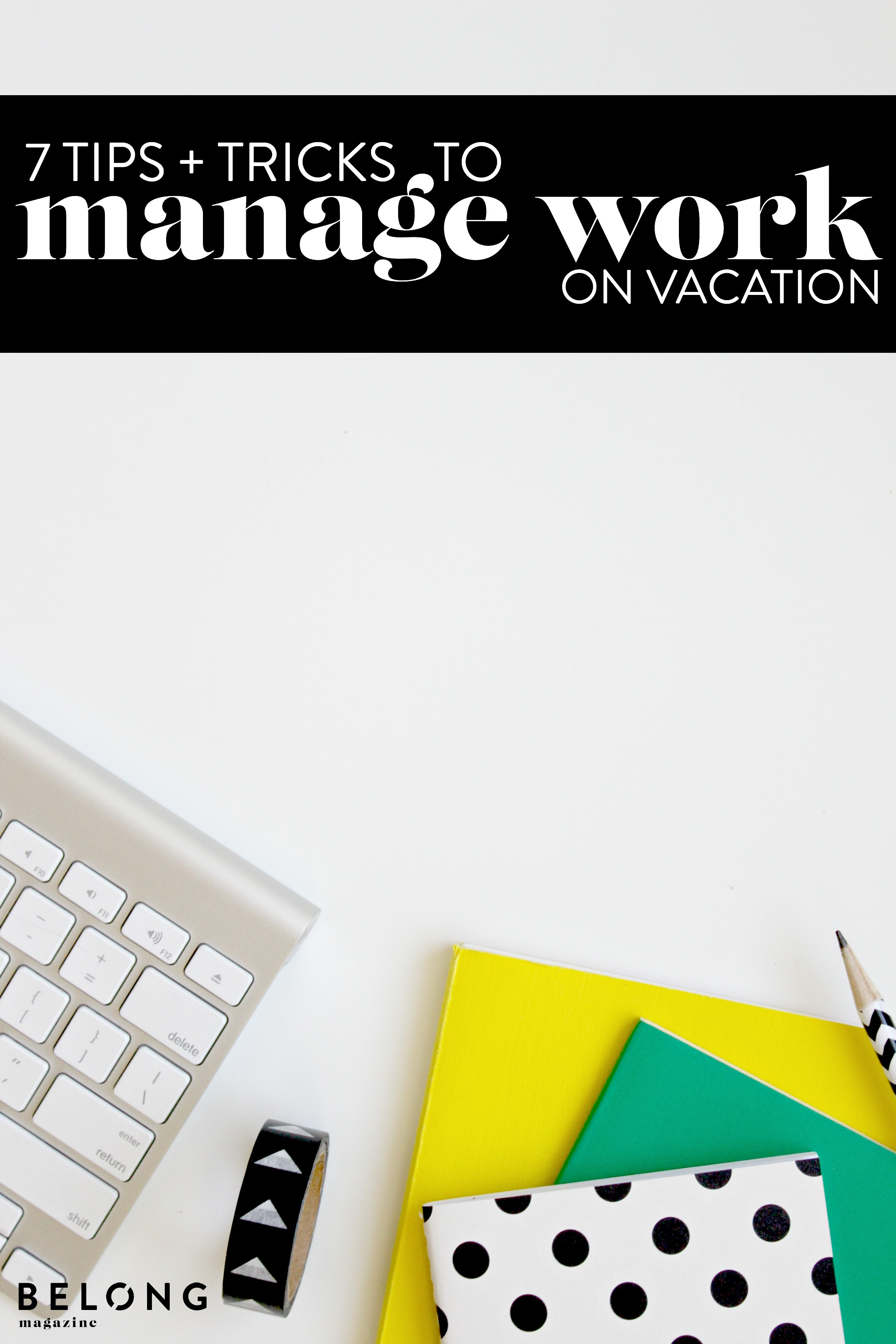 7 tips and tricks to manage work on vacation - belong magazine blog