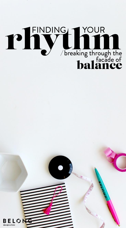 finding your rhythm - breaking through the facade of balance - belong magazine blog