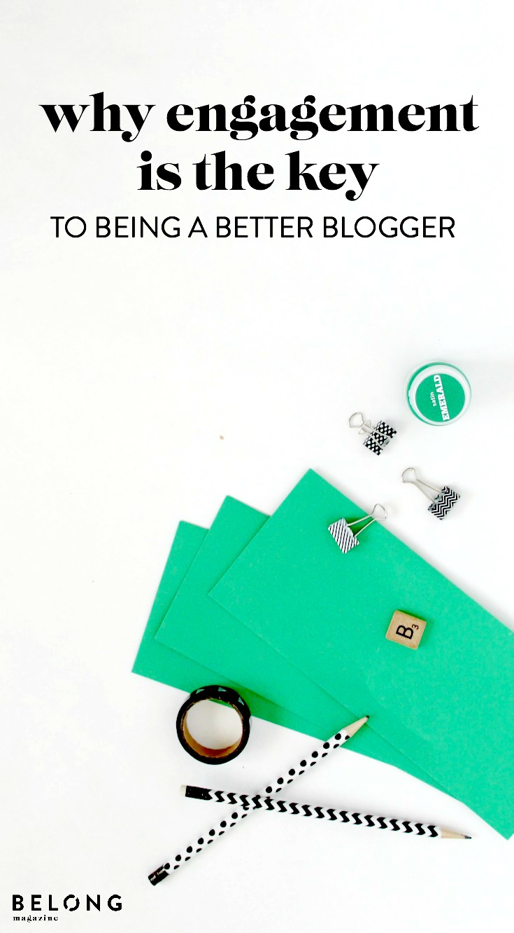 why engagement is the key to being a better blogger belong magazine blog