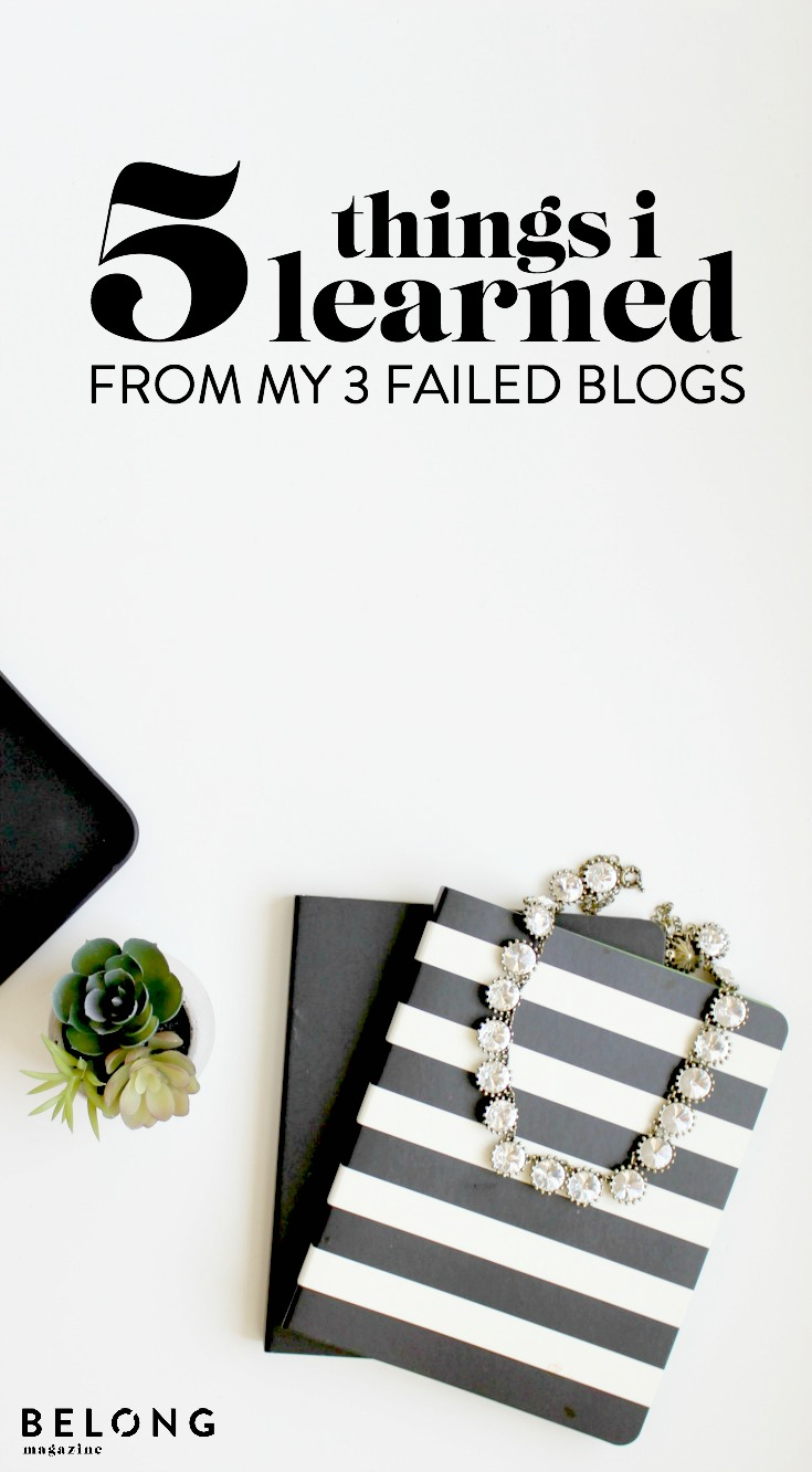 5 things I learned from my three failed blogs - belong magazine blog