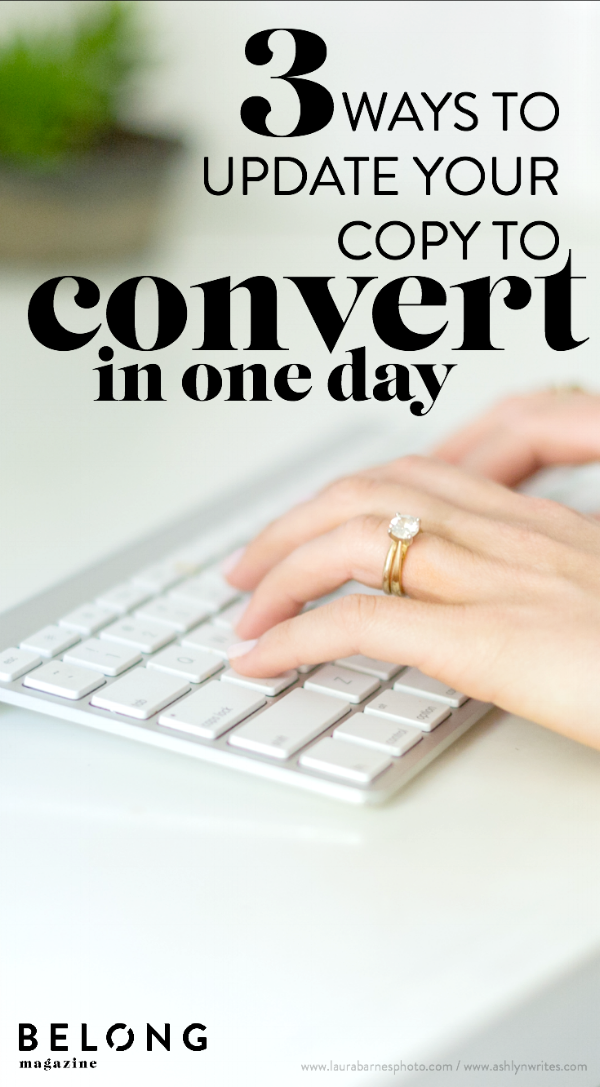 3 ways to update your copy to convert in one day - ashlyn carter of ashlyn writes - belong magazine blog