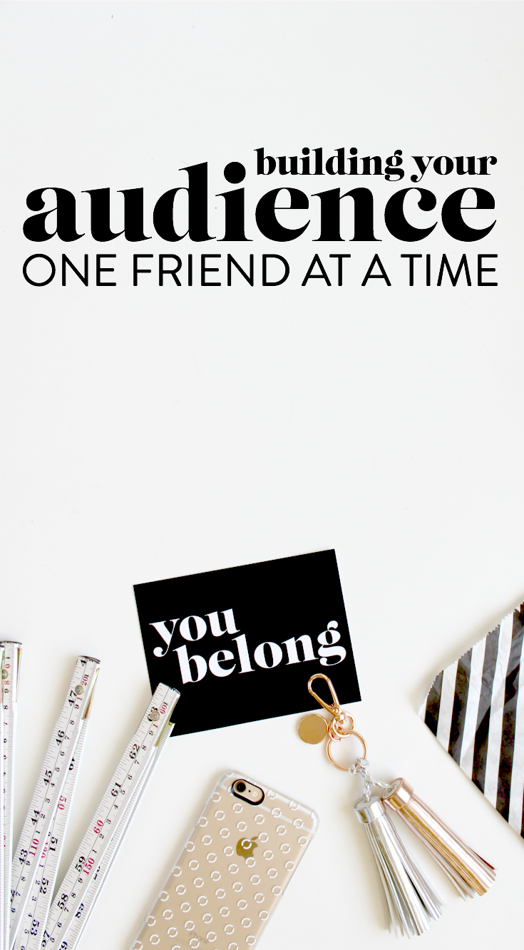 building your audience one friend at a time / belong magazine blog
