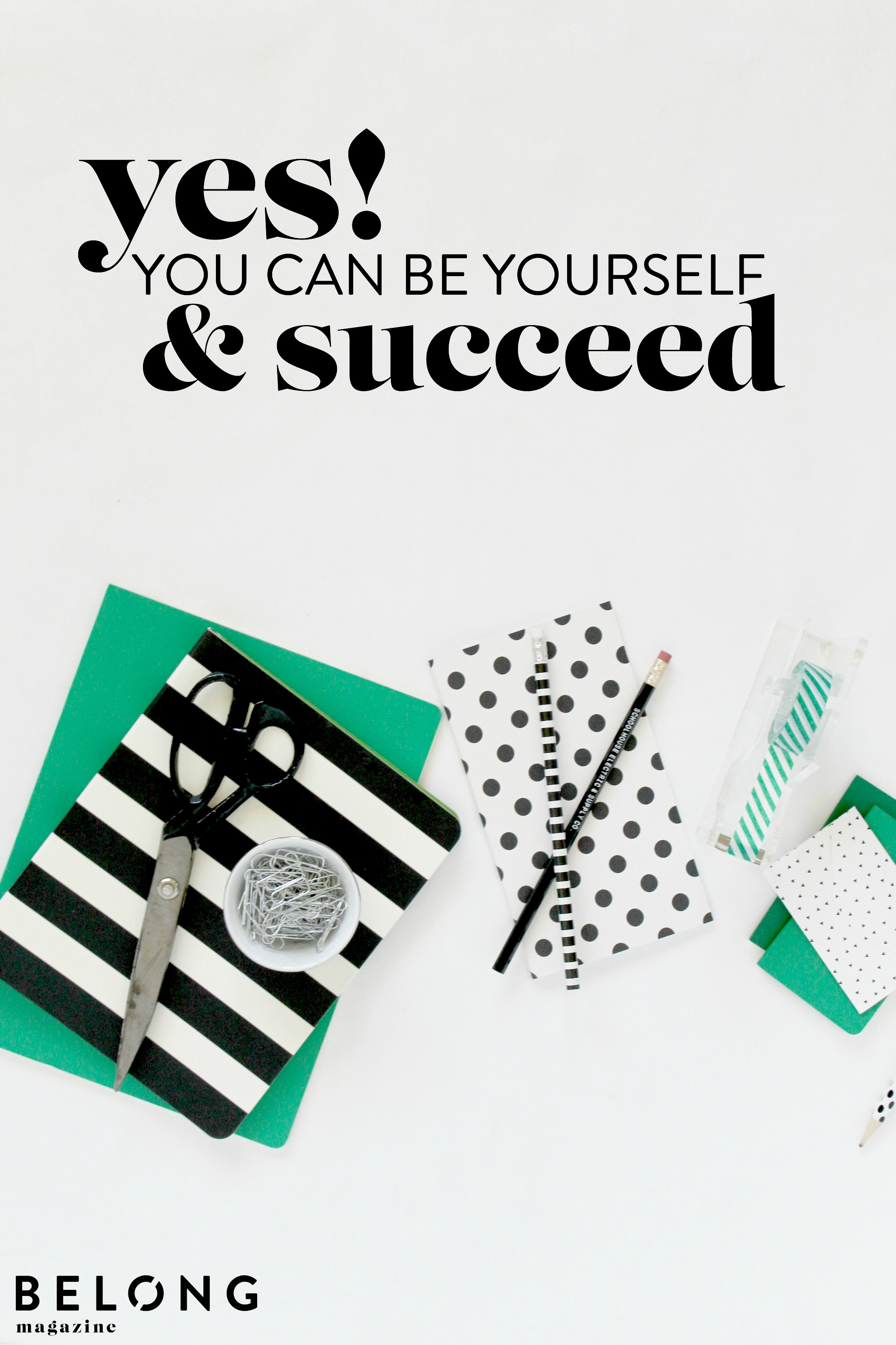 you can be yourself and succeed - belong magazine blog