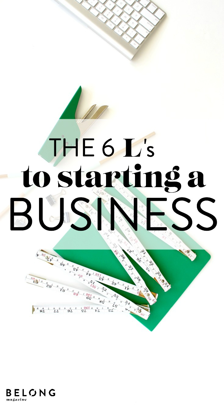 the 6 l's to starting a business / belong magazine blog