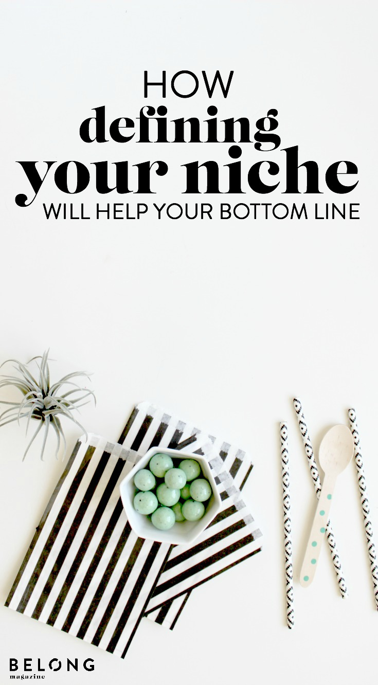 how defining your niche will help your bottom line - belong mag blog - audience, female entrepreneur, small business