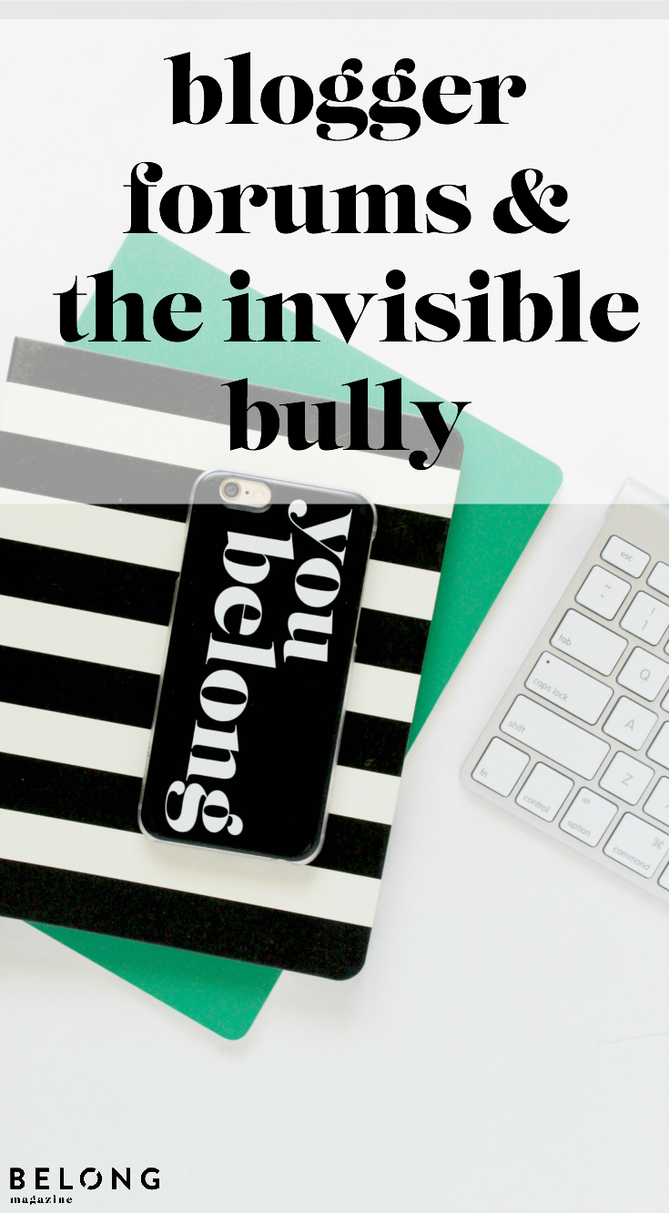 blogger forums and the invisible bully - belong magazine blog - female entrepreneurs, lady boss, creative women in business