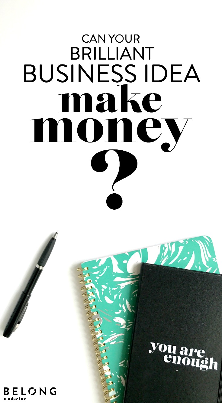 Can your brilliant business idea make money? - belong magazine blog - female entrepreneur, creative women, lady box, woman in business - profit, revenue, all about the numbers and the bottom line