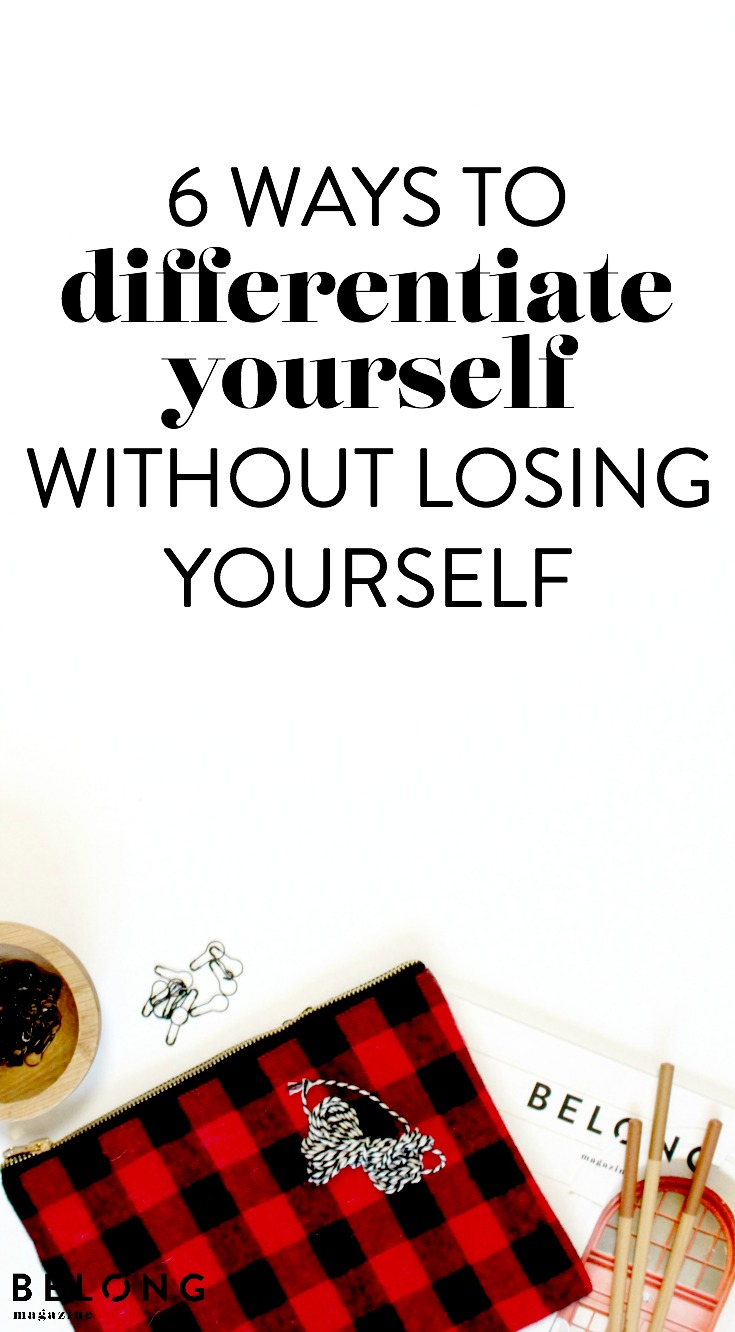 6 Ways to Differentiate Yourself without Losing Yourself - belong magazine blog - the life of a female entrepreneur, women in business, lady boss